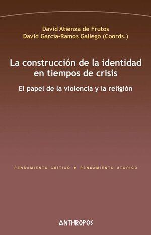 LA CONSTRUCCIÓN DE LA IDENTIDAD EN TIEMPOS DE CRISIS EL PAPEL DE LA VIOLENCIA Y LA RELIGIÓN