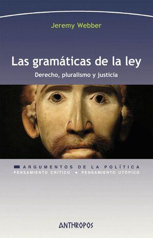 LAS GRAMÁTICAS DE LA LEY DERECHO, PLURALISMO Y JUSTICIA