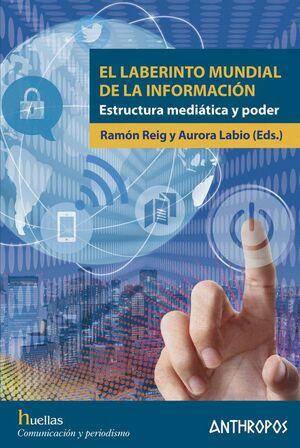 EL LABERINTO MUNDIAL DE LA INFORMACIÓN ESTRUCTURA MEDIÁTICA Y PODER