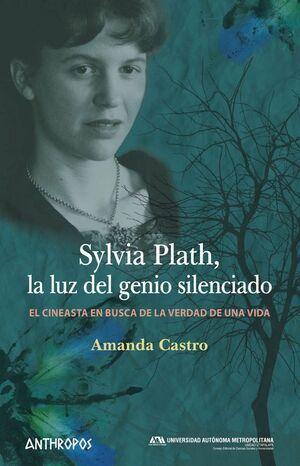 SYLVIA PLATH, LA LUZ DEL GENIO SILENCIADO EL CINEASTA EN BUSCA DE LA VERDAD DE UNA VIDA