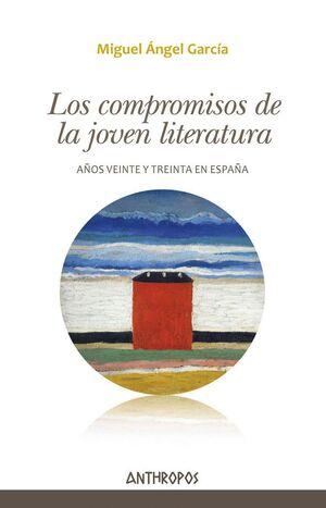 LOS COMPROMISOS DE LA JOVEN LITERATURA AÑOS VEINTE Y TREINTA EN ESPAÑA