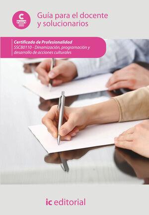 DINAMIZACIÓN Y DESARROLLO DE ACCIONES CULTURALES. SSCB0110 - GUÍA PARA EL DOCENTE Y SOLUCIONARIOS