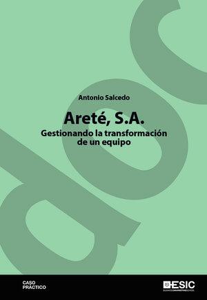 ARETÉ, S.A. GESTIONANDO LA TRANSFORMACIÓN DE UN EQUIPO