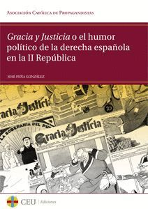 GRACIA Y JUSTICIA O EL HUMOR POLÍTICO DE LA DERECHA ESPAÑOLA EN LA II REPÚBLICA