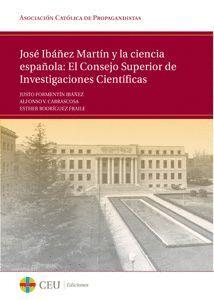 JOSÉ IBÁÑEZ MARTÍN Y LA CIENCIA ESPAÑOLA: EL CONSEJO SUPERIOR DE INVESTIGACIONES CIENTÍFICAS