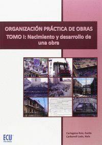 ORGANIZACIÓN PRÁCTICA DE OBRAS. TOMO I: NACIMIENTO Y DESARROLLO DE UNA OBRA