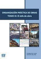 ORGANIZACIÓN PRÁCTICA DE OBRAS. TOMO III: EL JEFE DE OBRA