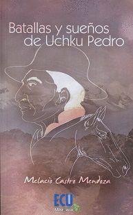 BATALLAS Y SUEÑOS DE UCHKU PEDRO