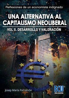 UNA ALTERNATIVA AL CAPITALISMO NEOLIBERAL. DESARROLLO Y VALORACIÓN. VOLUMEN II