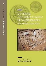LA CIUDAD CELTÍBERO-ROMANA DE VALDEHERRERA (CALATAYUD-ZARAGOZA)