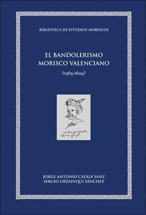 EL BANDOLERISMO MORISCO VALENCIANO (1563-1609)