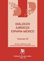 DIÁLOGOS JURÍDICOS ESPAÑA-MÉXICO. VOLUMEN VI