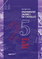 UNIVERSITAT JAUME I DE CASTELLÓ. 25 ANYS DE REALITATS