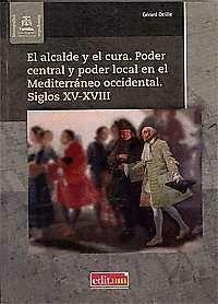 EL ALCALDE Y EL CURA. PODER CENTRAL Y PODER LOCAL EN EL MEDITERRANEO OCCIDENTAL. SIGLOS XV-XVIII