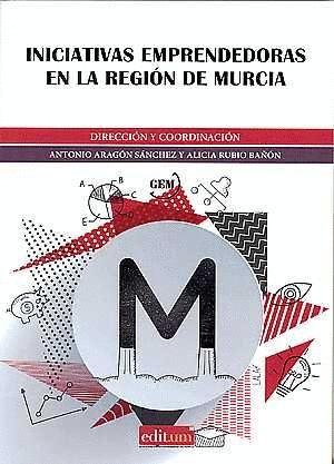 INICIATIVAS EMPRENDEDORAS EN LA REGIÓN DE MURCIA. INFORME GEM 2015