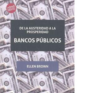 DE LA AUSTERIDAD A LA PROSPERIDAD BANCOS PÚBLICOS