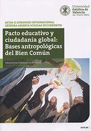 ACTAS II CONGRESO INTERNACIONAL CÁTEDRA ABIERTA SCHOLAS OCCURRENTES. PACTO EDUCATIVO Y CIUDADANÍA GLOBAL: BASES ANTROPOLÓGICAS DEL BIEN COMÚN. VALENCI