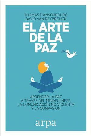 EL ARTE DE LA PAZ APRENDER LA PAZ A TRAVÉS DEL MINDFULNESS, LA COMUNICACIÓN NO VIOLENTA Y LA COMPA