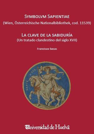 LA CLAVE DE LA SABIDURÍA (UN TRATADO CLANDESTINO DEL SIGLO XVII)