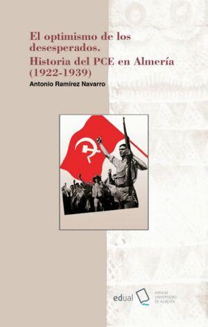 EL OPTIMISMO DE LOS DESESPERADOS. HISTORIA DEL PCE EN ALMERÍA (1922-1939)