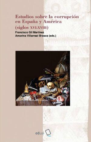 ESTUDIOS SOBRE LA CORRUPCION EN ESPAÑA Y AMÉRICA (SIGLOS XVI-XVIII)