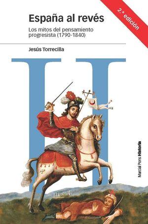 ESPAÑA AL REVES LOS MITOS DEL PENSAMIENTO PROGRESISTA (1790-1840)