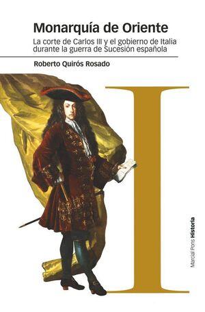 MONARQUA DE ORIENTE LA CORTE DE CARLOS III Y EL GOBIERNO DE ITALIA DURANTE LA GUERRA DE SUCESIÓN ES
