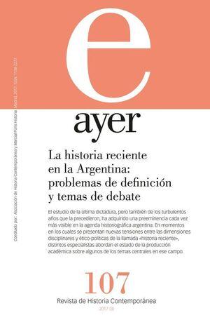 LA HISTORIA RECIENTE EN LA ARGENTINA: PROBLEMAS DE DEFINICIÓN Y TEMAS DE DEBATE AYER 107