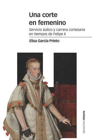 CORTE EN FEMENINO, UNA SERVICIO ÁULICO Y CARRERA CORTESANA EN TIEMPOS DE FELIPE II