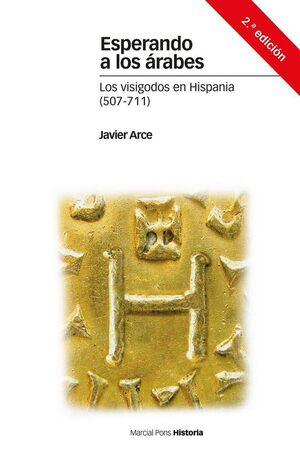 ESPERANDO A LOS ÁRABES LOS VISIGODOS EN HISPANIA (507-711)