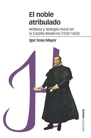 EL NOBLE ATRIBULADO NOBLEZA Y TEOLOGÍA MORAL EN LA CASTILLA MODERNA (1550-1650)