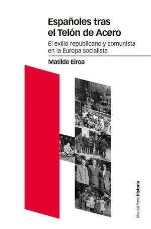 ESPAÑOLES TRAS EL TELON DE ACERO EL EXILIO REPUBLICANO Y COMUNISTA EN LA EUROPA SOCIALISTA