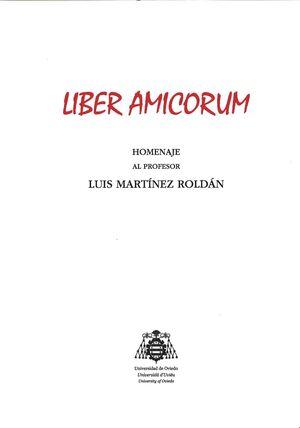 LIBER AMICORUM. HOMENAJE AL PROFESOR LUIS MARTÍNEZ ROLDÁN