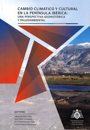 CAMBIO CLIMÁTICO Y CULTURAL EN LA PENÍNSULA IBÉRICA: UNA PERSPECTIVA GEOHISTÓRICA Y PALEOAMBIENTAL