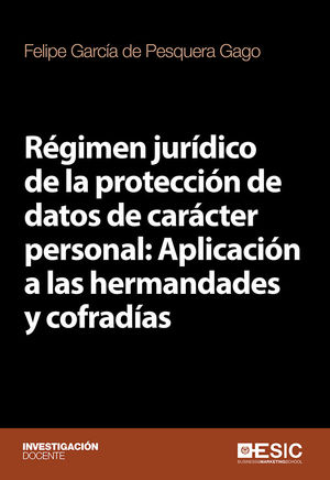 RÉGIMEN JURÍDICO DE LA PROTECCIÓN DE DATOS DE CARÁCTER PERSONAL: APLICACIÓN A LAS HERMANDADES Y COFRADÍAS