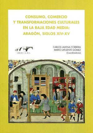 CONSUMO, COMERCIO Y TRANSFORMACIONES CULTURALES EN LA BAJA EDAD MEDIA: ARAGÓN, SIGLOS XIV-XV