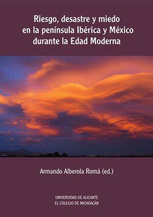 RIESGO, DESASTRE Y MIEDO EN LA PENÍNSULA IBÉRICA Y MÉXICO DURANTE LA EDAD MODERNA
