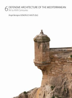 DEFENSIVE ARCHITECTURE OF THE MEDITERRANEAN. XV TO XVIII CENTURIES