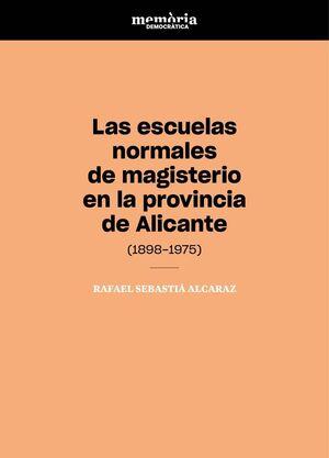LAS ESCUELAS NORMALES DE MAGISTERIO EN LA PROVINCIA DE ALICANTE (1898-1975)