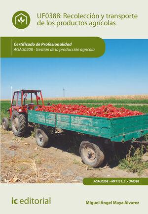 RECOLECCIÓN Y TRANSPORTE DE LOS PRODUCTOS AGRÍCOLAS. AGAU0208 - GESTIÓN DE LA PRODUCCIÓN AGRÍCOLA