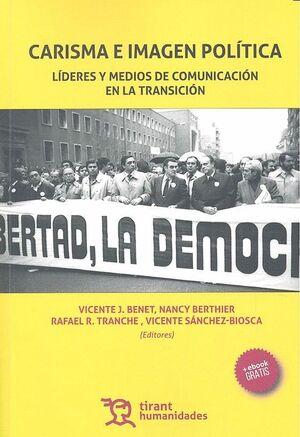CARISMA E IMAGEN POLÍTICA. LÍDERES Y MEDIOS DE COMUNICACIÓN EN LA TRANSICIÓN