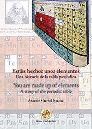 ESTÁIS HECHOS UNOS ELEMENTOS. UNA HISTORIA DE LA TABLA PERIÓDICA
