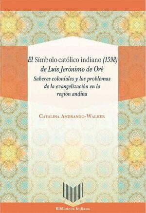 EL SÍMBOLO CATÓLICO INDIANO (1598) DE LUIS JERÓNIMO DE ORÉ