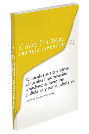 CLÁUSULAS SUELO Y OTRAS CLÁUSULAS HIPOTECARIAS ABUSIVAS: SOLUCIONES JUDICIALES Y EXTRAJUDICIALES