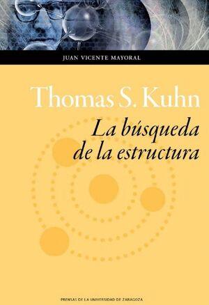 THOMAS S. KUHN. LA BÚSQUEDA DE LA ESTRUCTURA