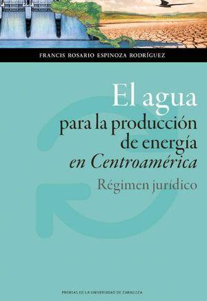 EL AGUA PARA LA PRODUCCIÓN DE ENERGÍA EN CENTROAMÉRICA