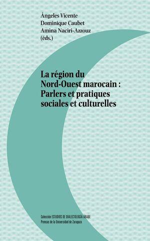 LA RÉGION DU NORD-OUEST MAROCAIN: PARLERS ET PRACTIQUES SOCIALES ET CULTURELLES