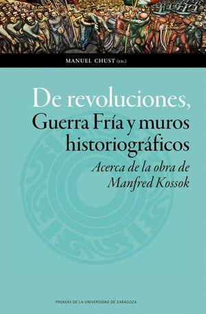 DE REVOLUCIONES, GUERRA FRÍA Y MUROS HISTORIOGRÁFICOS