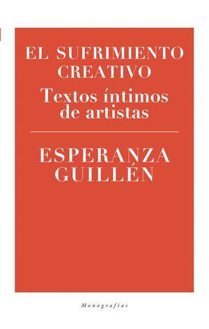 EL SUFRIMIENTO CREATIVO TEXTOS INTIMOS DE ARTISTAS