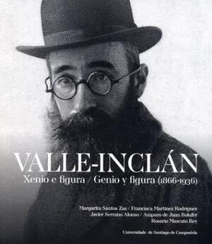 VALLE-INCLÁN. XENIO E FIGURA / GENIO Y FIGURA (1866-1936)